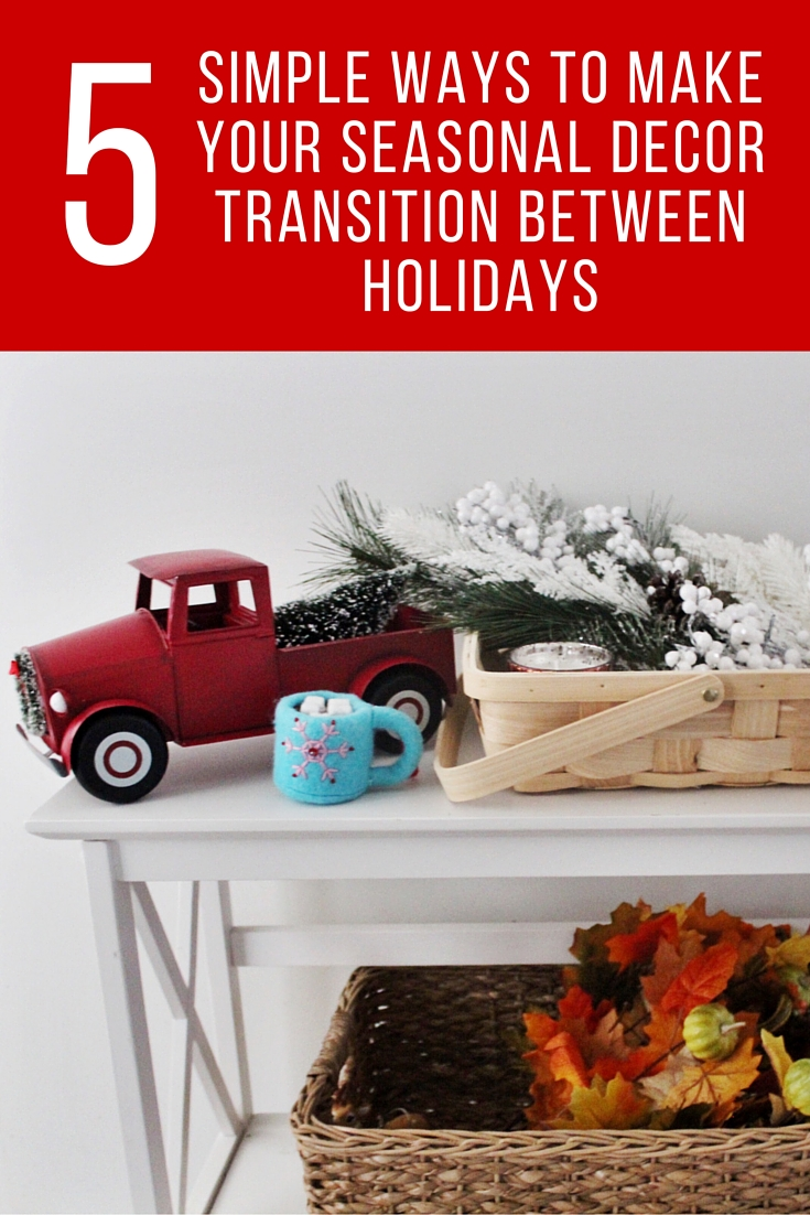 Easy Ways To Make Your Holiday Decor Transitions Between Seasons