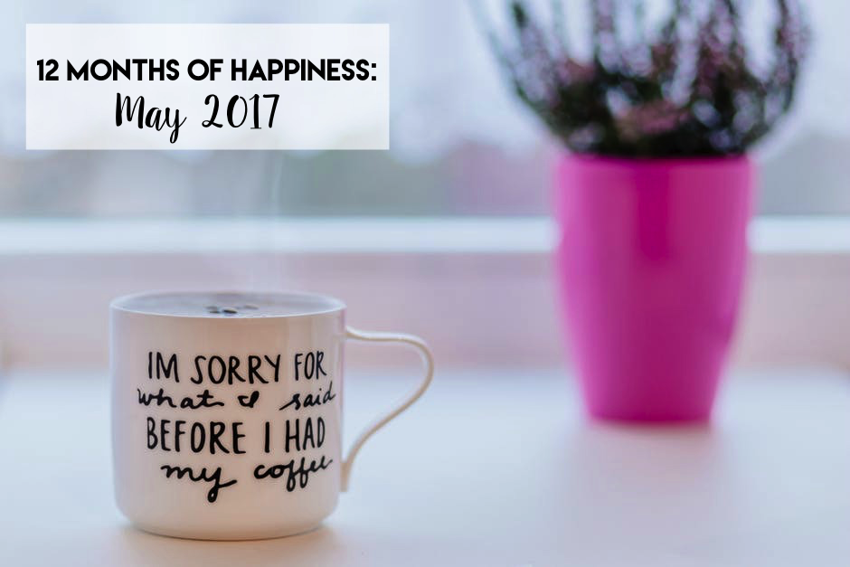12 Months of Happiness: May 2017